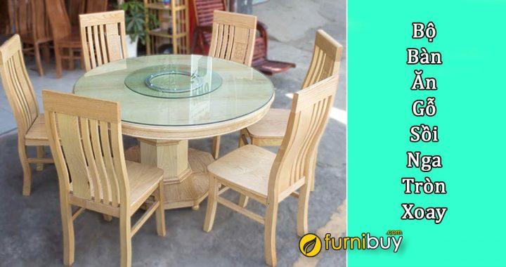 Bộ bàn ghế ăn gỗ sồi Nga tròn mâm xoay đẹp